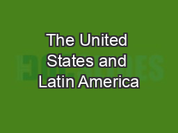 The United States and Latin America PowerPoint PPT Presentation