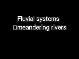 Fluvial systems –meandering rivers PDF document - DocSlides