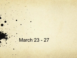 March 23 - 27