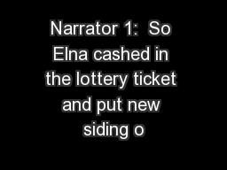 Narrator 1:  So Elna cashed in the lottery ticket and put new siding o