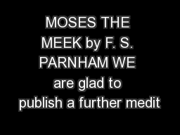 MOSES THE MEEK by F. S. PARNHAM WE are glad to publish a further medit PowerPoint PPT Presentation