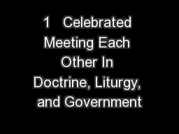 1   Celebrated Meeting Each Other In Doctrine, Liturgy, and Government