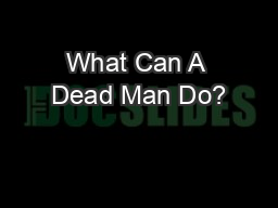What Can A Dead Man Do?