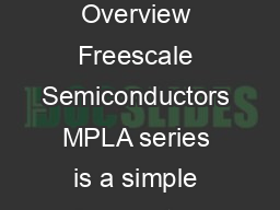 Sensors MPLA Digital barometric pressure sensor Overview Freescale Semiconductors MPLA series is a simple barometer with digital output I CSPI for costsensitive applications