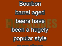Official NORTHERN BREWER Instructional Document Bourbon barrel aged beers have been a hugely popular style ever since their inception in the early s by American craft brewers