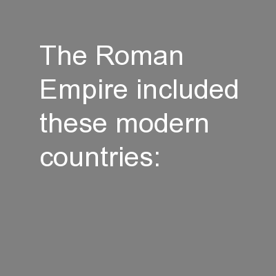The Roman Empire included these modern countries: PowerPoint PPT Presentation