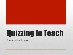 Quizzing to Teach
