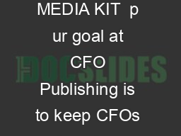 MEDIA KIT  MEDIA KIT  p ur goal at CFO Publishing is to keep CFOs and senior nan PDF document - DocSlides