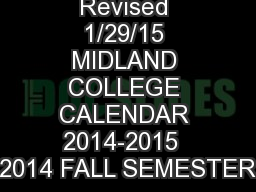 Revised 1/29/15 MIDLAND COLLEGE CALENDAR 2014-2015  2014 FALL SEMESTER