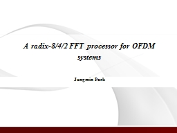 A radix-8/4/2 FFT processor for OFDM systems PowerPoint PPT Presentation