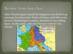 After Charlemagne's death his kingdom was divided up amongs