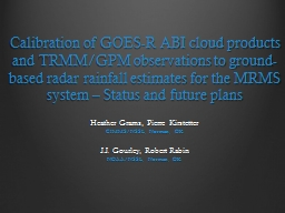 Calibration of GOES-R ABI cloud products and TRMM/GPM obser