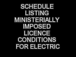 SCHEDULE LISTING MINISTERIALLY IMPOSED LICENCE CONDITIONS FOR ELECTRIC
