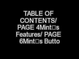 TABLE OF CONTENTS/ PAGE 4Mint's Features/ PAGE 6Mint's Butto