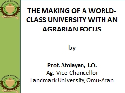 THE MAKING OF A WORLD-CLASS UNIVERSITY WITH AN AGRARIAN FOC
