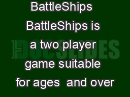 Welcome to BattleShips  BattleShips is a two player game suitable for ages  and over