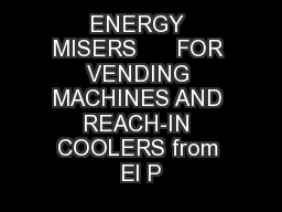 ENERGY MISERS      FOR VENDING MACHINES AND REACH-IN COOLERS from El P