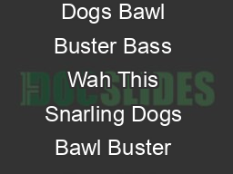 SNARLING INSTRUCTION MANU AL Thank y ou for purchasing the Snarling Dogs Bawl Buster Bass Wah This Snarling Dogs Bawl Buster Bass Wah was designed and manufactured to give you many years of troublefr