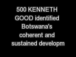 500 KENNETH GOOD identified Botswana's coherent and sustained developm