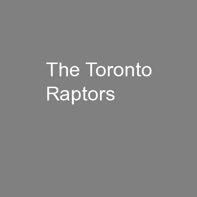 The Toronto Raptors PowerPoint PPT Presentation