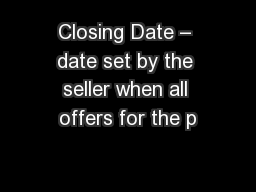 Closing Date – date set by the seller when all offers for the p