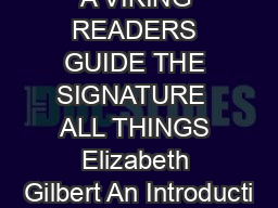A VIKING READERS GUIDE THE SIGNATURE  ALL THINGS Elizabeth Gilbert An Introducti PDF document - DocSlides