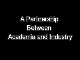 A Partnership Between Academia and Industry PowerPoint PPT Presentation