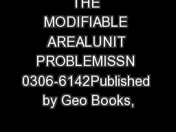 THE MODIFIABLE AREALUNIT PROBLEMISSN 0306-6142Published by Geo Books,