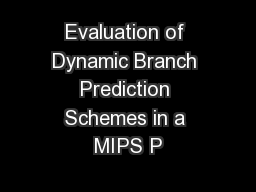 Evaluation of Dynamic Branch Prediction Schemes in a MIPS P