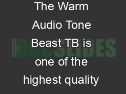 OPERATION MANUAL TB TONEBEAST MICROPHONE PREAMPLIFIER The Warm Audio Tone Beast TB is one of the highest quality microphone preamplifiers on the market in its price range