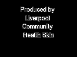 Produced by Liverpool Community Health Skin