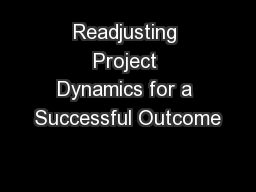 Readjusting Project Dynamics for a Successful Outcome