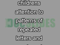 As children grow and develop adults continue to play with sounds drawing childrens attention to patterns of repeated letters and words and making up rhymes containing a childs name Penny Penny in the