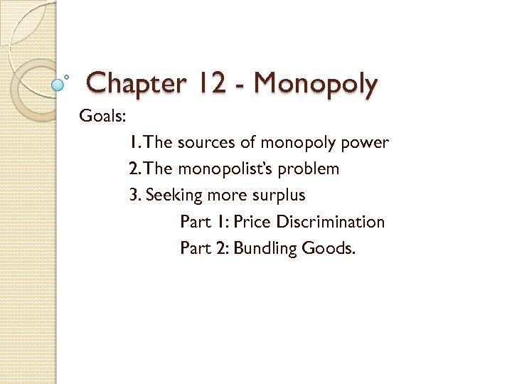 monopoly as a source of market Sources of monopoly power a monopolist, unlike a competitive firm, has some market power it can raise its price, within limits, without the quantity demanded falling to zero.