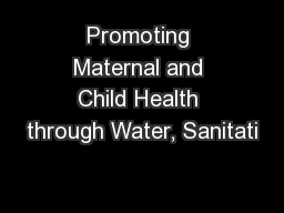 Promoting Maternal and Child Health through Water, Sanitati PowerPoint PPT Presentation