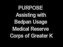 PURPOSE Assisting with Bedpan Usage Medical Reserve Corps of Greater K