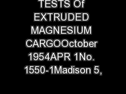 TESTS Of EXTRUDED MAGNESIUM CARGOOctober 1954APR 1No. 1550-1Madison 5,
