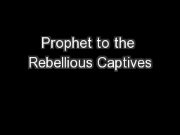 Prophet to the Rebellious Captives PowerPoint PPT Presentation