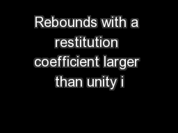 Rebounds with a restitution coefficient larger than unity i