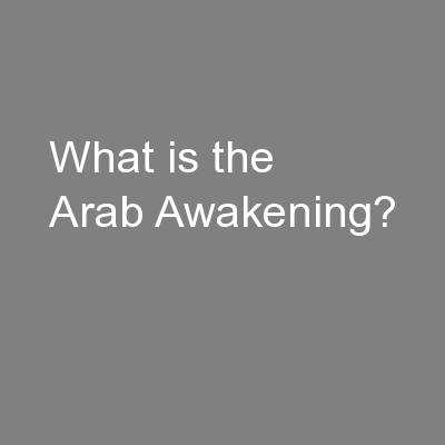 What is the Arab Awakening? PowerPoint PPT Presentation