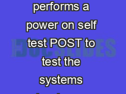 BIOS Beep Codes When a computer is first turned on or rebooted its BIOS performs a power on self test POST to test the systems hardware checking to make sure that all of the systems hardware componen