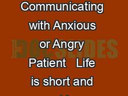 CHAPTER  Communicating with Anxious or Angry Patient   Life is short and art is  PDF document - DocSlides