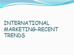 INTERNATIONAL MARKETING-RECENT TRENDS
