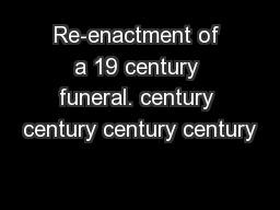 Re-enactment of a 19 century funeral. century century century century PowerPoint PPT Presentation