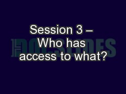 Session 3 – Who has access to what? PowerPoint PPT Presentation