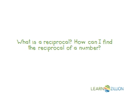 What is a reciprocal? How can I find the reciprocal of a nu