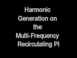 Harmonic Generation on the Multi-Frequency Recirculating Pl PowerPoint PPT Presentation