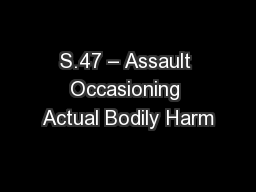 S.47 – Assault Occasioning Actual Bodily Harm PowerPoint PPT Presentation