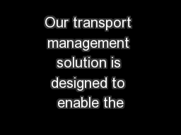 Our transport management solution is designed to enable the