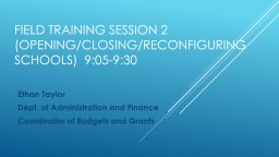 Field Training Session 2 (Opening/Closing/Reconfiguring Sch